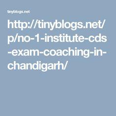 http://tinyblogs.net/p/no-1-institute-cds-exam-coaching-in-chandigarh/