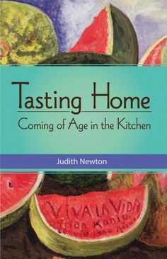 Tasting Home: Coming of Age in the Kitchen by Judith Newton