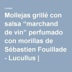 "Mollejas grillé con salsa ""marchand de vin"" perfumado con morillas de Sébastien Fouillade - Lucullus   Lucullus"