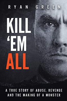 [Free eBook] Kill 'Em All: A True Story of Abuse, Revenge and the Making of a Monster (True Crime) Author Ryan Green, Got Books, Books To Read, Mafia, True Crime Books, Stefan Zweig, What To Read, Free Reading, Reading Online, Free Books