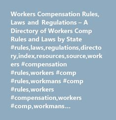 Workers Compensation Rules, Laws and Regulations – A Directory of Workers Comp Rules and Laws by State #rules,laws,regulations,directory,index,resources,source,workers #compensation #rules,workers #comp #rules,workmans #comp #rules,workers #compensation,workers #comp,workmans #comp,state,governing,authorities,information,state #workers #comp #rules,state #workers #comp #rules,workers #comp #laws,workers #compensation #insurance,contact #information,workers #compensation #laws,state #workers…