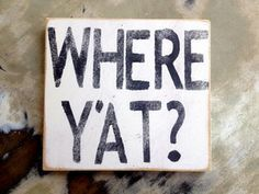 """Where Y'at"" Southern Sayings Southern Humor, Southern Sayings, Southern Pride, Southern Comfort, Southern Charm, Southern Belle, Southern Drawl, Simply Southern, Southern Living"