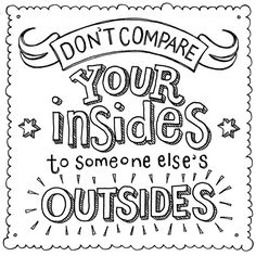 "Don't compare your insides to someone else's outsides.  | Flickr - Alexandra Snowdon, ""Random Doodle No.41"""