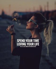 Positive Quotes : Spend your times loving your life. - Hall Of Quotes Classy Quotes, Girly Quotes, Happy Quotes, Positive Quotes, Funny Quotes, Love Your Life Quotes, Qoutes, Babe Quotes, Boss Lady Quotes