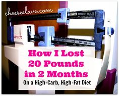 How I Lost 20 Pounds in 2 Months On a High-Carb, High-Fat Diet -- click here to find out: http://www.cheeseslave.com/how-i-lost-20-pounds-in-2-months-on-a-high-carb-high-fat-diet/