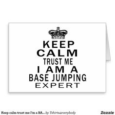 Keep calm trust me I'm a BASE JUMPING expert Greeting Card