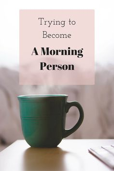 Trying to become an early riser and a morning person
