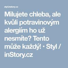 Milujete chleba, ale kvůli potravinovým alergiím ho už nesmíte? Tento může každý! • Styl / inStory.cz