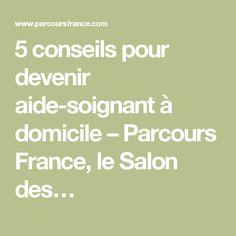 5 conseils pour devenir aide-soignant à domicile – Parcours France, le Salon des…