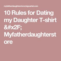 10 Rules for Dating my Daughter   T-shirt / Myfatherdaughterstore