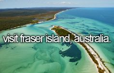 Before I die, I want to... visit Fraser Island, Australia