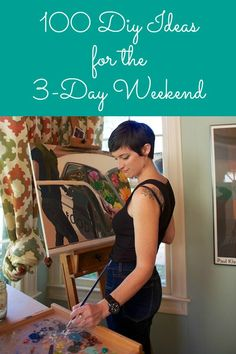 100 DIY Ideas for the 3-Day Weekend. Save for later
