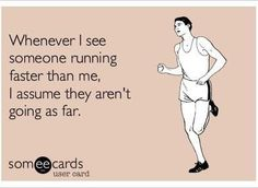 "For sure! Like when I was running on the treadmill the other day and this dbag was running super fast and slamming his feet every time, I finally had to say!!! ""Maybe you should pace yourself because you're going to get tired really fast and hurt your ankles."" LOL."