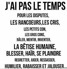 J'ai pas le #temps pour le #disputes les rancoeurs les #ris les petits #con les gros cons #râler, #mentir #inventer , la bétise #humaine ...