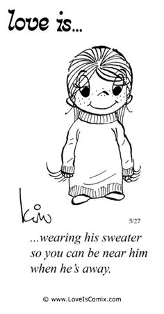 Love Is... wearing his sweater so you can be near him when he's away.