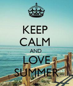 KEEP CALM AND LOVE SUMMER .