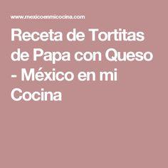 Receta de Tortitas de Papa con Queso - México en mi Cocina