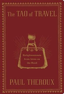 The Tao of Travel - Enlightenments from Lives on the Road by Paul Theroux. #Kobo #eBook