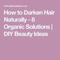 How to Darken Hair Naturally - 8 Organic Solutions | DIY Beauty Ideas