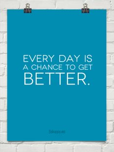 Every day is a chance to get better.