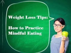 Weight Loss Tips: How to Practice Mindful Eating