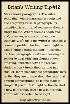 Not a problem for me, I love paragraphs! But a good reminder! Brian's Writing Tip #12: Make More Paragraphs