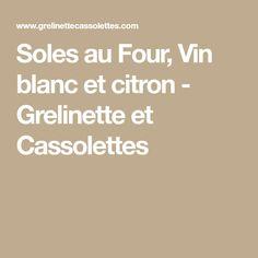 Soles au Four, Vin blanc et citron - Grelinette et Cassolettes