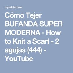 Cómo Tejer BUFANDA SUPER MODERNA - How to Knit a Scarf - 2 agujas (444) - YouTube Scarf, Summer Scarves, Youtube, Knitting, Videos, How To Knit, Tejidos, Summer Time, Tricot