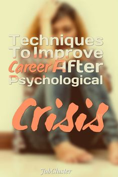 Techniques To Improve Career After Psychological Crisis  #Career #Crisis #Psychology