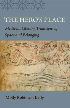 The hero's place [electronic resource] : medieval literary traditions of space and belonging / Molly Robinson Kelly