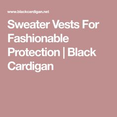 Sweater Vests For Fashionable Protection | Black Cardigan