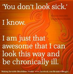 YEP! THIS IS ME JUST ADD HEART AND NEPHROTIC SYNDROME! #SURVIVOR You don't look sick....because my Connective Tissue Disorder and immune deficiency are invisible by the time I pull myself together and leave the house.