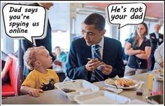 """Kid: """"Dad says you're spying us online."""" Obama: """"He's not your dad."""""""