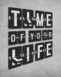 The clock's ticking, make the most of your life!   - Time of Your Life by Dianne Delahunty