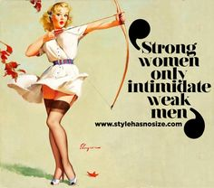 Strong women only intimidate weak men Style has No size Bettina Pin Up Quotes, New Quotes, Funny Quotes, Inspirational Quotes, Pin Up Girls, Strong Female Characters, Strong Female Quotes, Weak Men, Estilo Pin Up