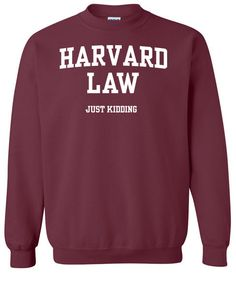 Harvard Law Just Kidding Crewneck Sweatshirt Clothing Sweater For Unisex Style Funny Sweatshirt x Crewneck x Jumper x Sweater B-041 on Etsy, $25.00