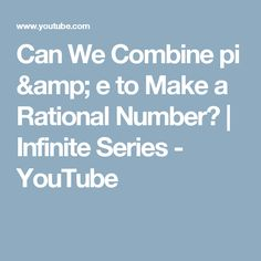 Can We Combine pi & e to Make a Rational Number? | Infinite Series - YouTube