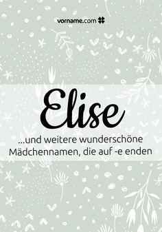 Dir gefällt der Name Elise? Hier findest Du eine Auswahl wunderschöner Vornamen für Mädchen, die auf -e enden.