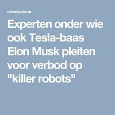 """Experten onder wie ook Tesla-baas Elon Musk pleiten voor verbod op """"killer robots"""""""