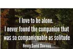 I may be alone, but I am not lonely!
