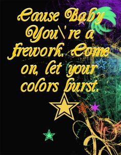 """Firework by Katy Perry. Lyrics: """"Cause baby you're a firework. C'mon on, let your colors burst.""""♫ #Music #Songs #Quotes"""