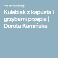Kulebiak z kapustą i grzybami przepis | Dorota Kamińska