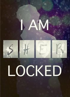 "I am SHERlocked. From ""Scandal in Belgravia"", Season 2, Episode 1."