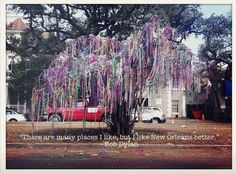 """""""There are many places I like, but I like New Orleans better.""""                          -Bob Dylan on New Orleans"""