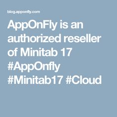 AppOnFly is an authorized reseller of Minitab 17  #AppOnfly #Minitab17 #Cloud