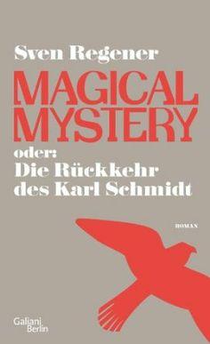"""""""Magical Mystery oder: Die Rückkehr des Karl Schmidt"""" Sven Regener"""