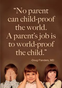 No parent can child-proof the world. A parent's job is to world-proof the child. - Doug Flanders #parenttips #parentguide #WomenEntrepreneurs