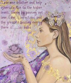Love one another and help others rise to the higher levels, simply by pouring out love. Love is infectious and the greatest healing energy there is....Sai Baba The Gift © Jo Jayson <3