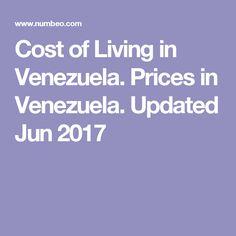 Cost of Living in Venezuela. Prices in Venezuela. Updated Jun 2017