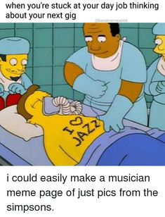 Memes, 🤖, and Page: when you're stuck at your day job thinking  about your next gig  abandmemes666 i could easily make a musician meme page of just pics from the simpsons.